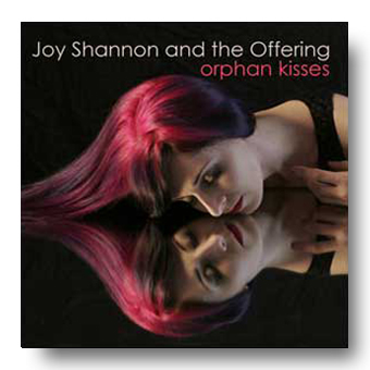 Orphan Kisses – Joy Shannon and the Offering © Fierce Kitten Records 2010