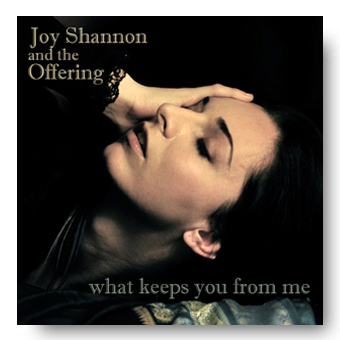 What keeps you from me – Joy Shannon and the Offering © Fierce Kitten Records 2012